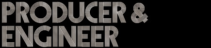 Producer & Engineer